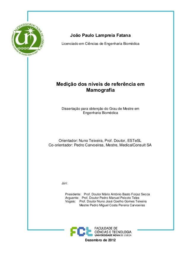 João Paulo Lampreia Fatana Licenciado em Ciências de Engenharia Biomédica  Medição dos níveis de referência em Mamografia ...