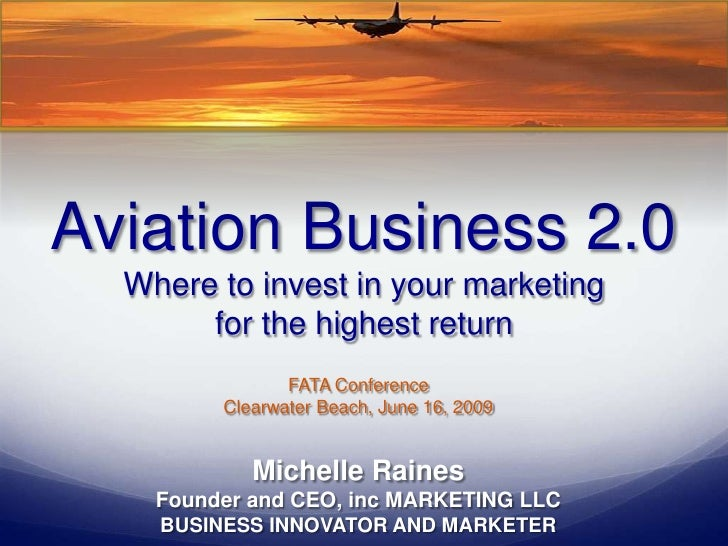 Aviation Business 2.0Where to invest in your marketing for the highest return<br />FATA ConferenceClearwater Beach, June 1...