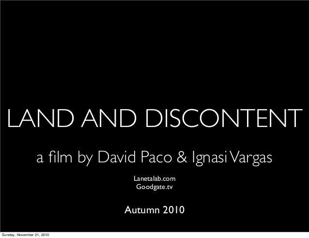LAND AND DISCONTENT Lanetalab.com Goodgate.tv Autumn 2010 a film by David Paco & IgnasiVargas Sunday, November 21, 2010