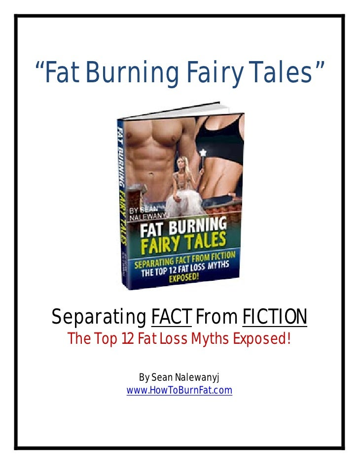 """Fat Burning Fairy Tales""      Separating FACT From FICTION   The Top 12 Fat Loss Myths Exposed!              By Sean Nale..."