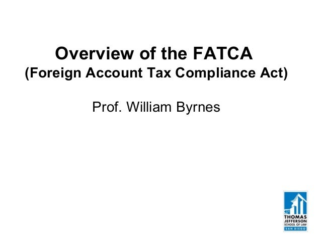 Overview of the FATCA (Foreign Account Tax Compliance Act) Prof. William Byrnes