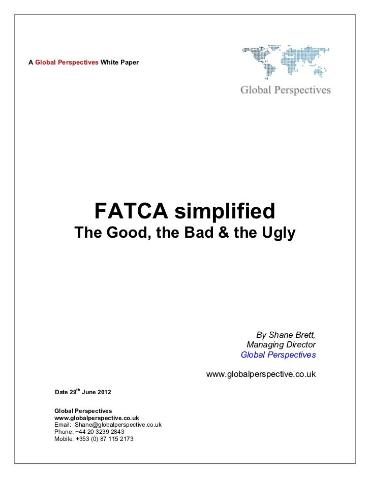 A Global Perspectives White Paper                    FATCA simplified             The Good, the Bad & the Ugly            ...