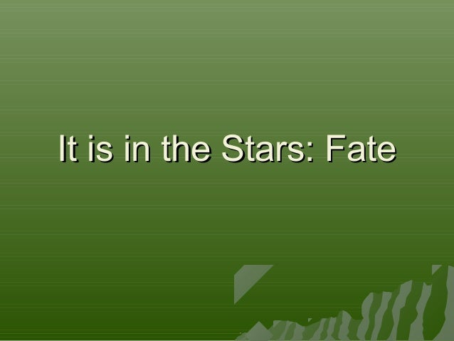 It is in the Stars: Fate