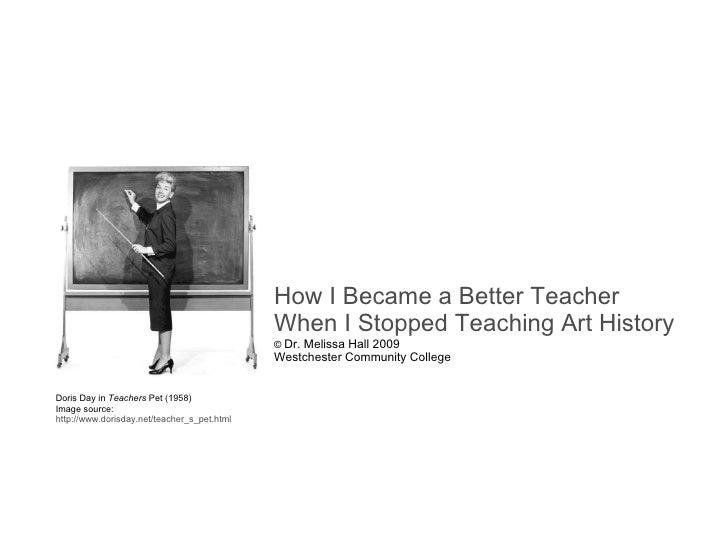 How I Became a Better Teacher                                              When I Stopped Teaching Art History            ...