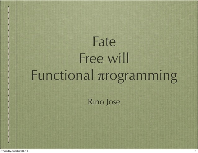 Fate Free will Functional πrogramming Rino Jose  Thursday, October 31, 13  1