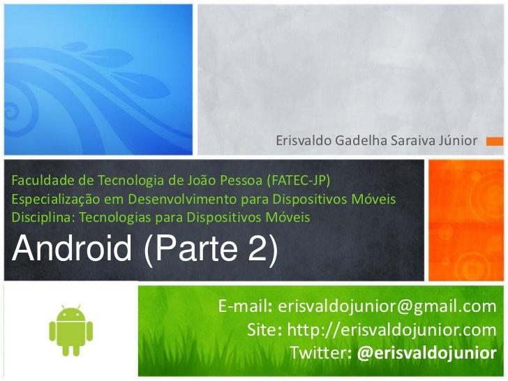Erisvaldo Gadelha Saraiva JúniorFaculdade de Tecnologia de João Pessoa (FATEC-JP)Especialização em Desenvolvimento para Di...