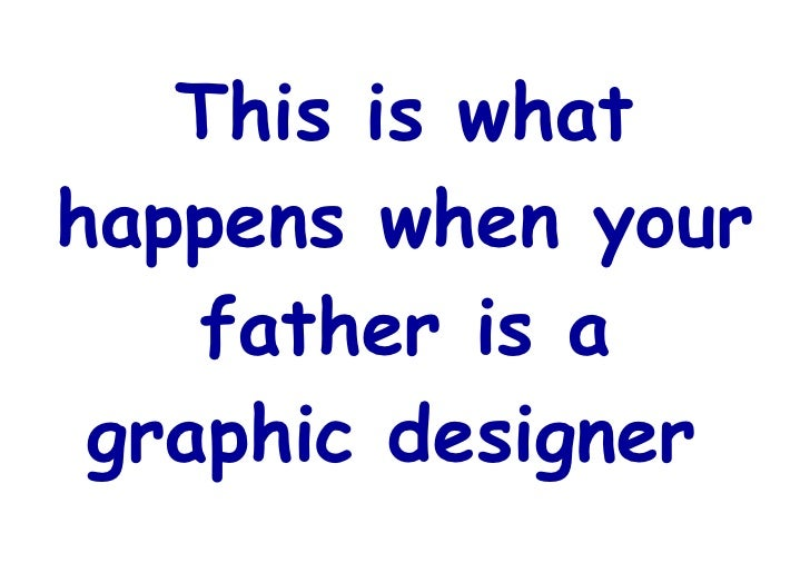 Father Is A  Graphic  Designer