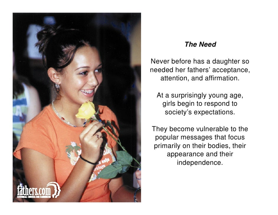The Need  Never before has a daughter so needed her fathers' acceptance,    attention, and affirmation.    At a surprising...