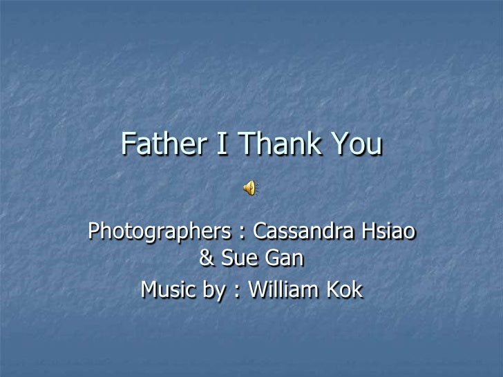 Father I Thank You<br />Photographers : Cassandra Hsiao & Sue Gan<br />Music by : William Kok<br />