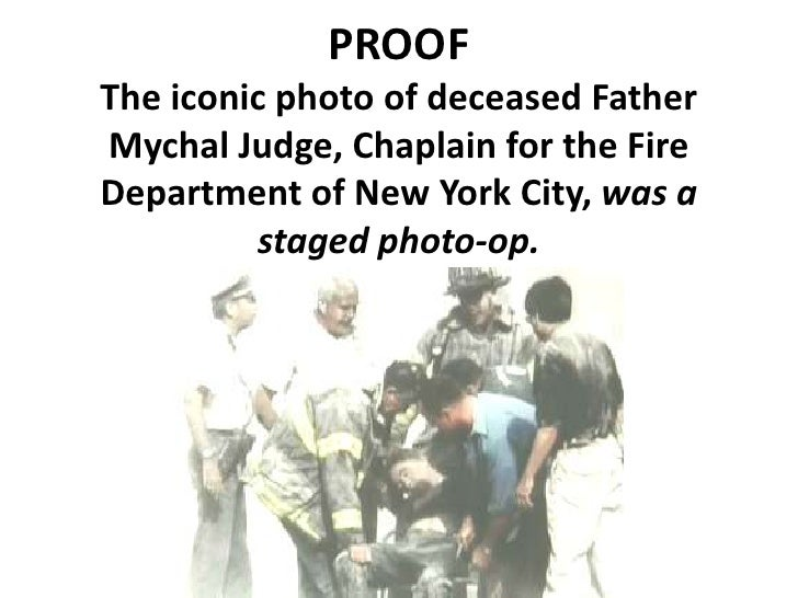 PROOF<br />The iconic photo of deceased Father Mychal Judge, Chaplain for the Fire Department of New York City, was a stag...