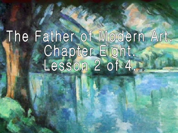 The Father of Modern Art. Chapter Eight. Lesson 2 of 4.