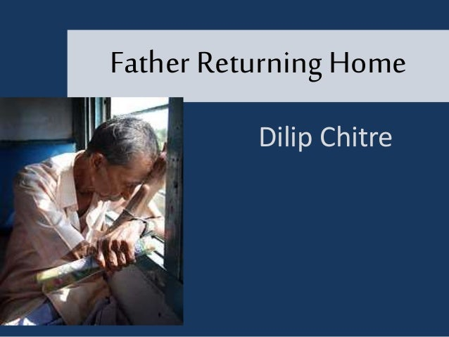 father returning home by dilip chitre essay English literature igcse this is a passage based essay from all my sons by arthur miller father returning home by dilip chitre 5.