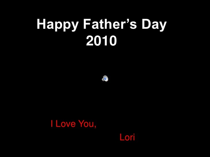 Happy Father's Day2010<br />I Love You,<br />										 Lori<br />