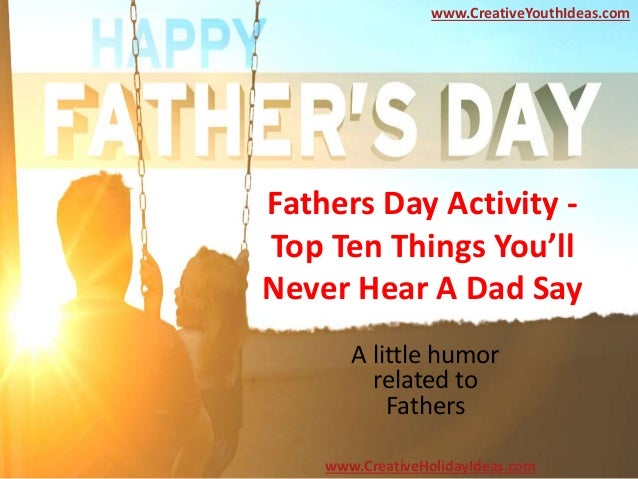 Fathers day activity top ten things you llnever hear a dad saya