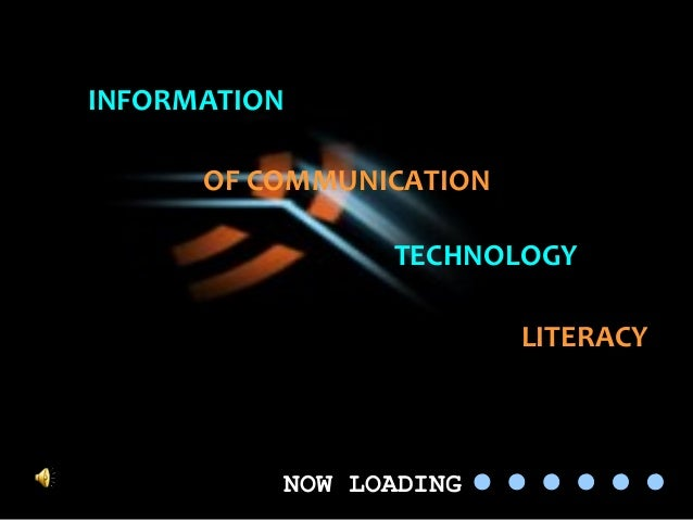 NOW LOADING INFORMATION OF COMMUNICATION TECHNOLOGY LITERACY