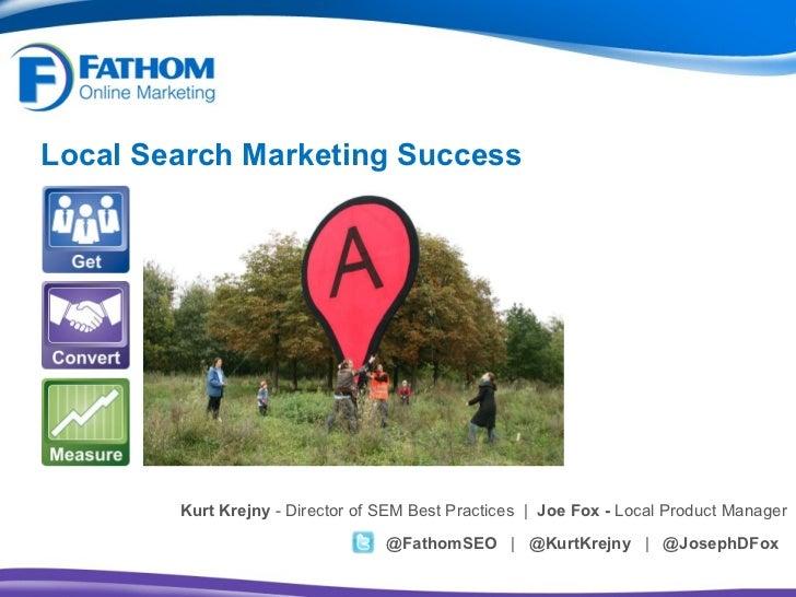 Local Search Marketing Success <ul><li>Kurt Krejny  - Director of SEM Best Practices  |  Joe Fox -  Local Product Manager ...