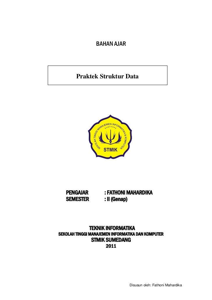 BAHAN AJAR        Praktek Struktur Data   PENGAJAR          : FATHONI MAHARDIKA   SEMESTER          : II (Genap)          ...