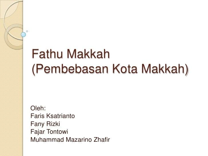 FathuMakkah(Pembebasan Kota Makkah)<br />Oleh: <br />FarisKsatrianto<br />FanyRizki<br />FajarTontowi<br />Muhammad Mazari...