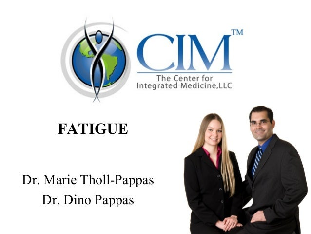 FATIGUEDr. Marie Tholl-Pappas    Dr. Dino Pappas