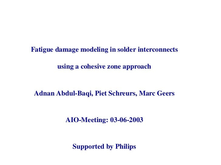 Fatigue damage modeling in solder interconnects        using a cohesive zone approach Adnan Abdul-Baqi, Piet Schreurs, Mar...