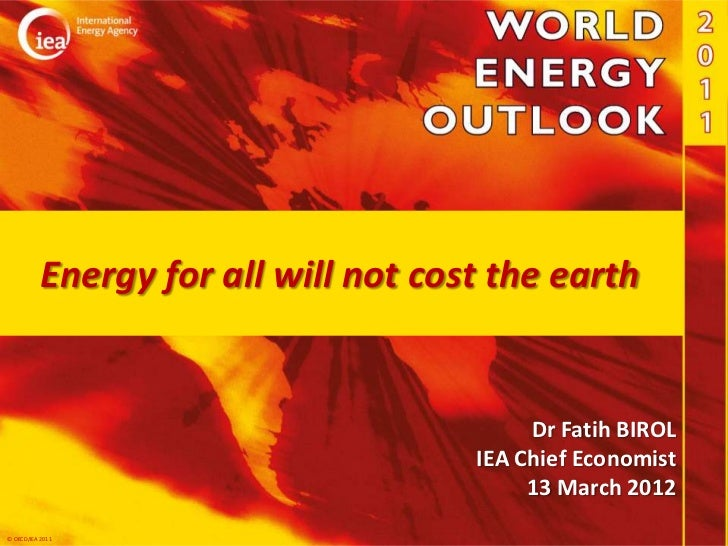 Energy for all will not cost the earth                                           Dr Fatih BIROL                           ...