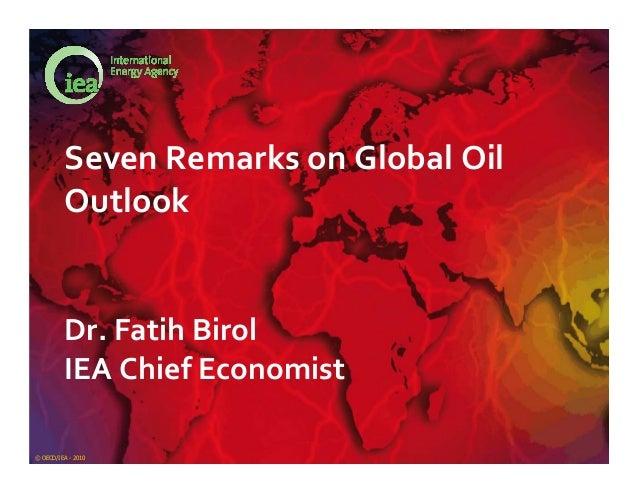 © OECD/IEA - 2010 SevenRemarksonGlobalOil Outlook Dr.FatihBirol IEAChiefEconomist