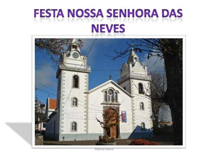 Festa Nossa Senhora das Neves<br />Fátima Sousa<br />