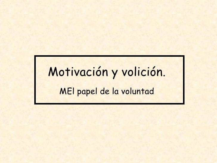 Motivación y volición.    El papel de la voluntad