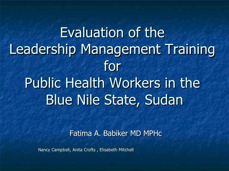 Evaluation of the  Leadership Management Training  for  Public Health Workers in the  Blue Nile State, Sudan Fatima A. Bab...