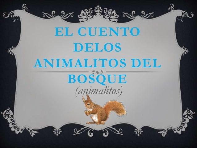 EL CUENTO DELOS ANIMALITOS DEL BOSQUE (animalitos)
