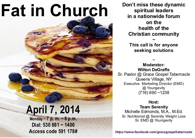 April 7, 2014 Monday ~ 7 p. m. ~ 8 p.m. Dial: 530 881 ~ 1400 Access code 591 178# Fat in Church Don't miss these dynamic s...