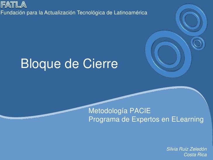 Bloque de Cierre<br />FATLAFundación para la Actualización Tecnológica de Latinoamérica<br />Metodología PACIEPrograma de ...