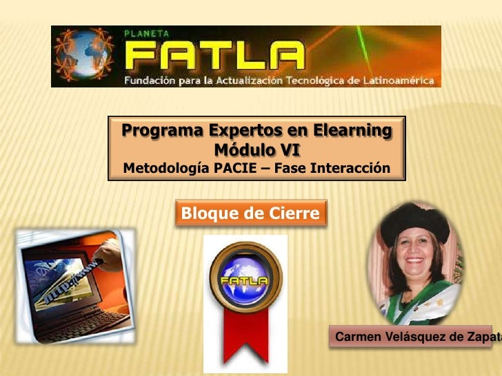 Programa Expertos en Elearning<br />Módulo VI<br />Metodología PACIE – Fase Interacción<br />Bloque de Cierre<br />Carmen ...