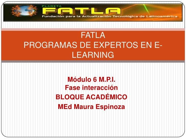 FATLAPROGRAMAS DE EXPERTOS EN E-        LEARNING         Módulo 6 M.P.I.        Fase interacción      BLOQUE ACADÉMICO    ...