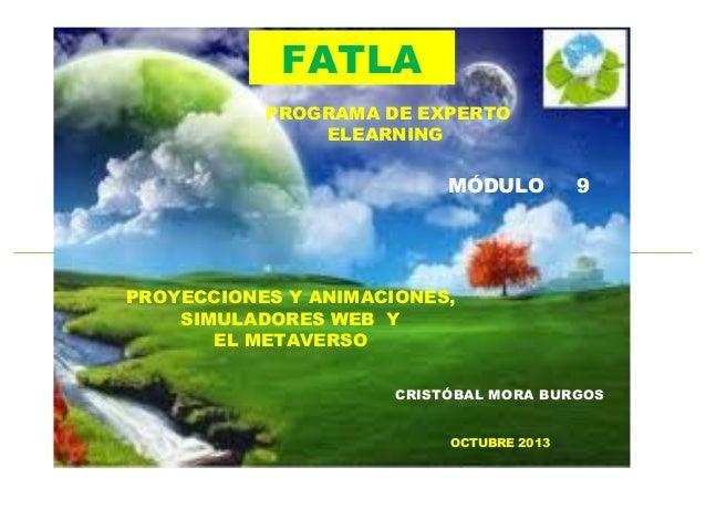 FATLA PROGRAMA DE EXPERTO ELEARNING  MÓDULO  9  PROYECCIONES Y ANIMACIONES, SIMULADORES WEB Y EL METAVERSO CRISTÓBAL MORA ...