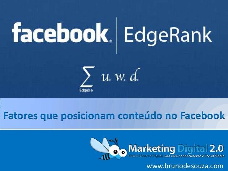 Fatores que posicionam conteúdo no Facebook                           www.brunodesouza.com