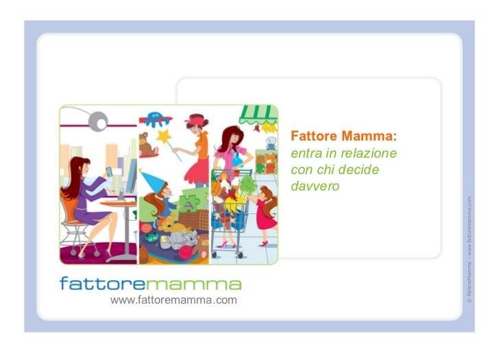 Fattore Mamma:                       entra in relazione                       con chi decide                       davvero...