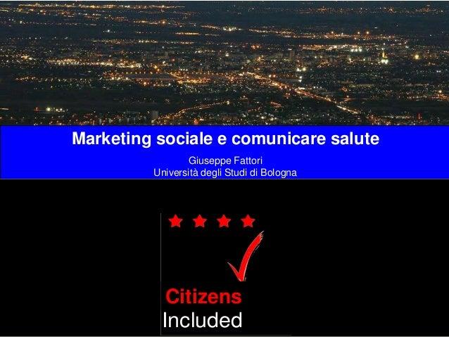 Marketing sociale e comunicare salute Giuseppe Fattori Università degli Studi di Bologna Patients Included PatientsInclude...