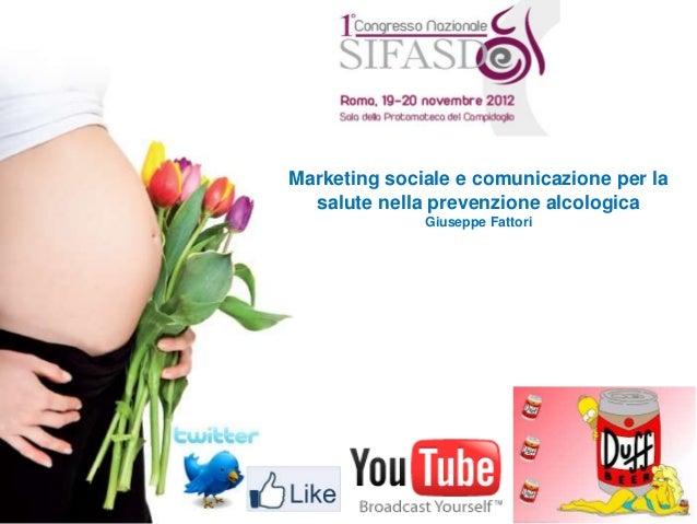 Marketing sociale e comunicazione per la  salute nella prevenzione alcologica              Giuseppe Fattori