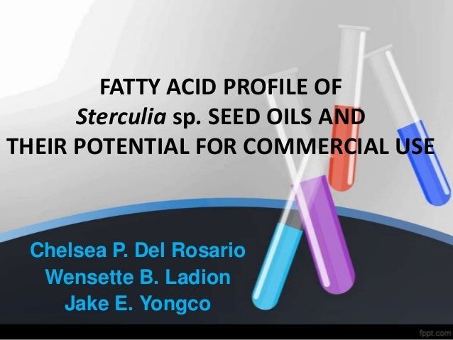 FATTY ACID PROFILE OF Sterculia sp. SEED OILS AND THEIR POTENTIAL FOR COMMERCIAL USE Chelsea P. Del Rosario Wensette B. La...