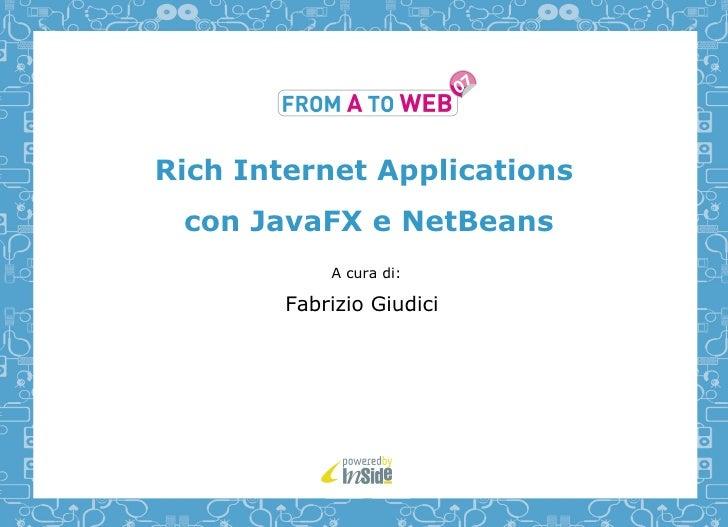 Rich Internet Applications  con JavaFX e NetBeans             A cura di:          Fabrizio Giudici