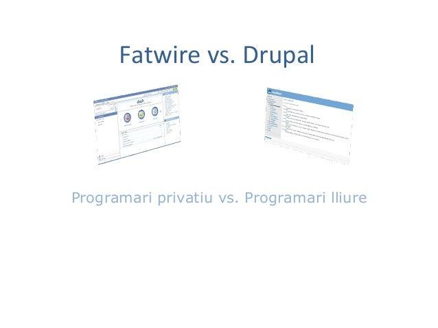 Fatwire vs. Drupal Programari privatiu vs. Programari lliure