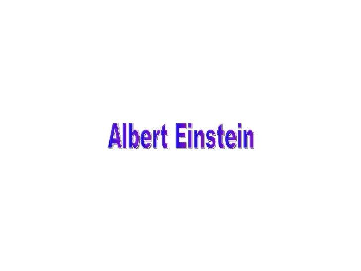 Albert einstein• Albert Einstein (Ulm, Alemania, 14 de marzo de 1879 – Princeton,  Estados Unidos, 18 de abril de 1955) fu...