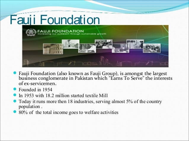 Fauji Foundation   Fauji Foundation (also known as Fauji Group), is amongst the largest  business conglomerate in Pakista...