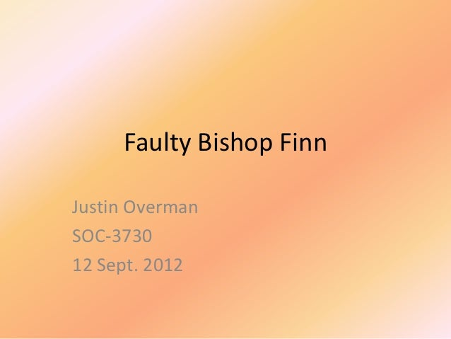 Faulty Bishop FinnJustin OvermanSOC-373012 Sept. 2012