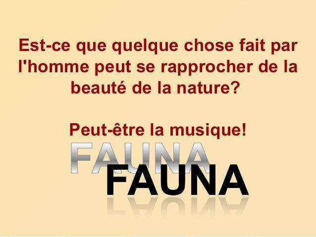 Est-ce que quelque chose fait par l'homme peut se rapprocher de la beauté de la nature? Peut-être la musique!