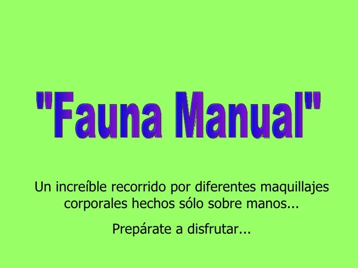 """""""Fauna Manual"""" Un increíble recorrido por diferentes maquillajes corporales hechos sólo sobre manos... Prepárate..."""