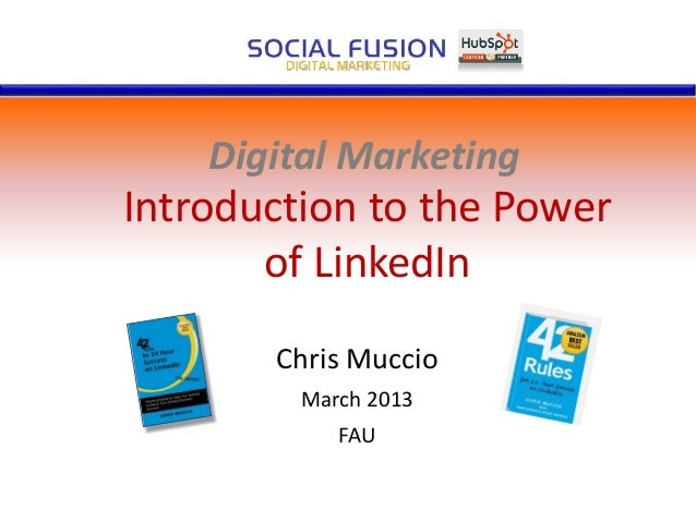 Digital Marketing Chris Muccio March 2013 FAU Introduction to the Power of LinkedIn