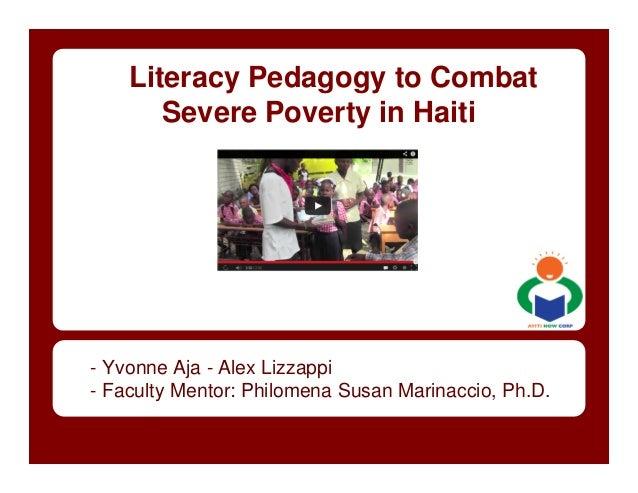 Literacy Pedagogy to Combat       Severe Poverty in Haiti- Yvonne Aja - Alex Lizzappi- Faculty Mentor: Philomena Susan Mar...