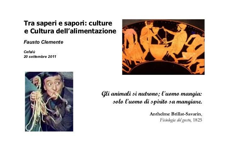 Tra saperi e sapori: culturee Cultura dell'alimentazioneFausto ClementeCefalù20 settembre 2011                       Gli a...